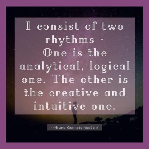 intuitive rhythm quote by Hrund Gunnsteinsdöttir- I consist of two rhythms - one is the analytical, logical one. The other is the creative and intuitive one.