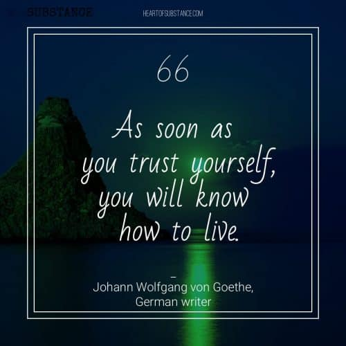 As soon as you trust yourself, you will know how to live - quote by Johann Wolfgang