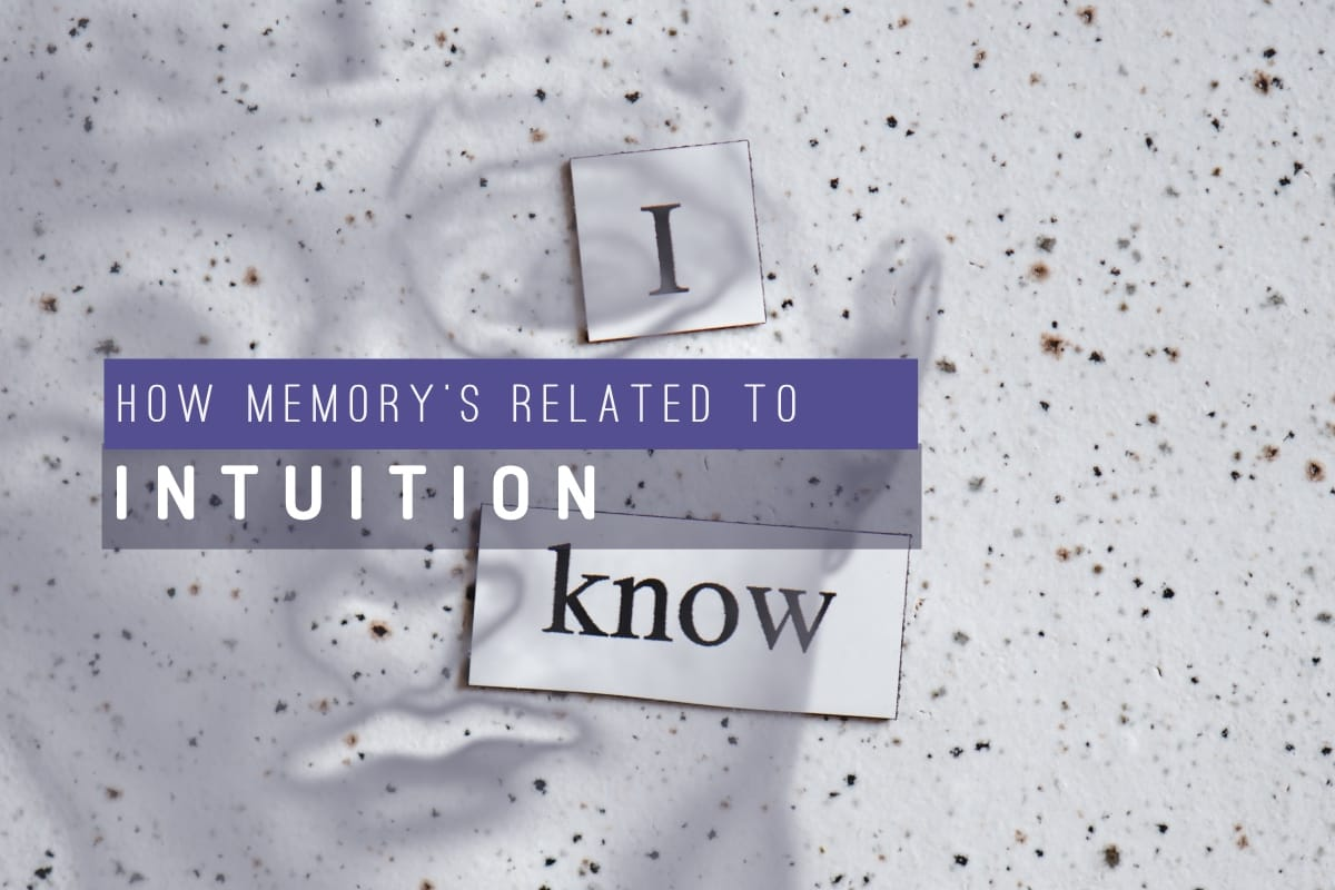 Memory's related to intuition